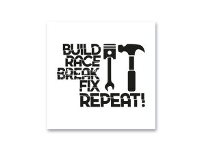 "Aufkleber ""Build it race it break it fix it repeat it"""